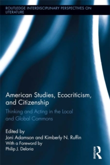 American Studies, Ecocriticism, and Citizenship : Thinking and Acting in the Local and Global Commons, PDF eBook