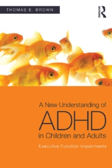 A New Understanding of ADHD in Children and Adults : Executive Function Impairments, PDF eBook