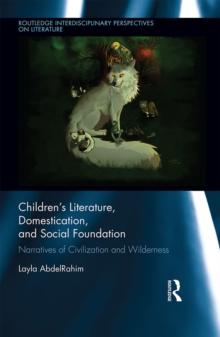 Children's Literature, Domestication, and Social Foundation : Narratives of Civilization and Wilderness, EPUB eBook