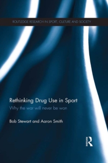 Rethinking Drug Use in Sport : Why the war will never be won, PDF eBook