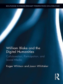 William Blake and the Digital Humanities : Collaboration, Participation, and Social Media, EPUB eBook