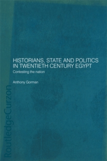 Historians, State and Politics in Twentieth Century Egypt : Contesting the Nation, PDF eBook