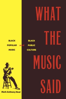 What the Music Said : Black Popular Music and Black Public Culture, PDF eBook