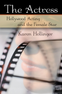 The Actress : Hollywood Acting and the Female Star, EPUB eBook
