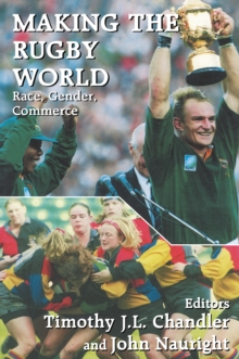 Making the Rugby World : Race, Gender, Commerce, EPUB eBook
