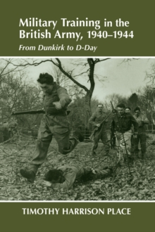 Military Training in the British Army, 1940-1944 : From Dunkirk to D-Day, PDF eBook
