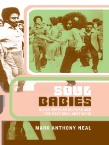 Soul Babies : Black Popular Culture and the Post-Soul Aesthetic, EPUB eBook