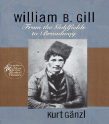 William B. Gill : From the Goldfields to Broadway, EPUB eBook
