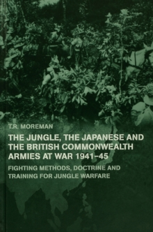 The Jungle, Japanese and the British Commonwealth Armies at War, 1941-45 : Fighting Methods, Doctrine and Training for Jungle Warfare, EPUB eBook