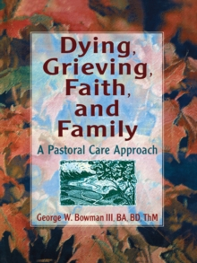 Dying, Grieving, Faith, and Family : A Pastoral Care Approach, PDF eBook