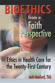 Bioethics from a Faith Perspective : Ethics in Health Care for the Twenty-First Century, EPUB eBook