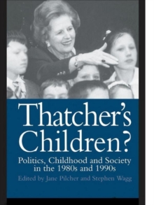 Thatcher's Children? : Politics, Childhood And Society In The 1980s And 1990s, PDF eBook