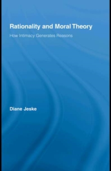 Rationality and Moral Theory : How Intimacy Generates Reasons, PDF eBook