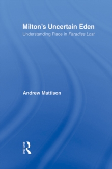 Milton's Uncertain Eden : Understanding Place in Paradise Lost, EPUB eBook