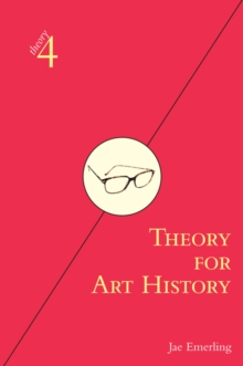 Theory for Art History : Adapted from Theory for Religious Studies, by William E. Deal and Timothy K. Beal, EPUB eBook