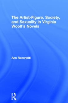 The Artist-Figure, Society, and Sexuality in Virginia Woolf's Novels, EPUB eBook