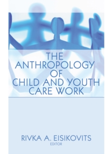 The Anthropology of Child and Youth Care Work, PDF eBook