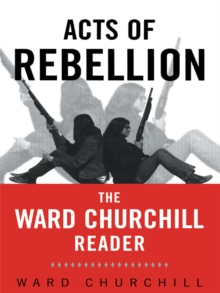 Acts of Rebellion : The Ward Churchill Reader, EPUB eBook