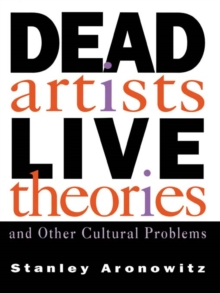 Dead Artists, Live Theories, and Other Cultural Problems, EPUB eBook