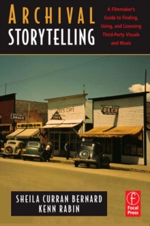 Archival Storytelling: A Filmmaker's Guide to Finding, Using, and Licensing Third-Party Visuals and Music, PDF eBook