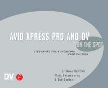 Avid Xpress Pro and DV On the Spot : Time Saving Tips & Shortcuts from the Pros, EPUB eBook