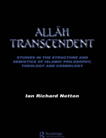 Allah Transcendent : Studies in the Structure and Semiotics of Islamic Philosophy, Theology and Cosmology, EPUB eBook