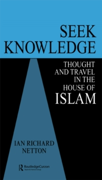 Seek Knowledge : Thought and Travel in the House of Islam, PDF eBook
