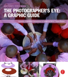The Photographer's Eye: Graphic Guide : Composition and Design for Better Digital Photos, EPUB eBook