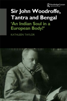 Sir John Woodroffe, Tantra and Bengal : 'An Indian Soul in a European Body?', PDF eBook