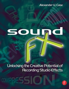 Sound Fx : Unlocking the Creative Potential of Recording Studio Effects, EPUB eBook