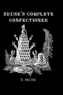 Skuse'S Complete Confectioner, EPUB eBook