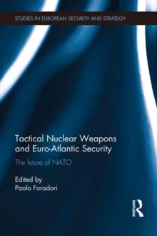 Tactical Nuclear Weapons and Euro-Atlantic Security : The future of NATO, PDF eBook