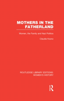 Mothers in the Fatherland : Women, the Family and Nazi Politics, EPUB eBook