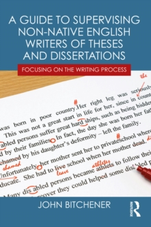 A Guide to Supervising Non-native English Writers of Theses and Dissertations : Focusing on the Writing Process, PDF eBook