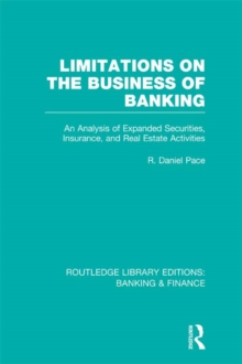 Limitations on the Business of Banking (RLE Banking & Finance) : An Analysis of Expanded Securities, Insurance and Real Estate Activities, PDF eBook