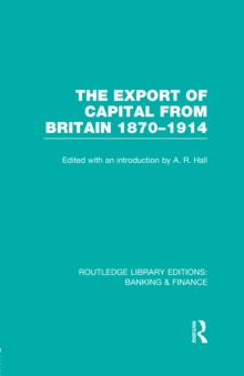 The Export of Capital from Britain  (RLE Banking & Finance) : 1870-1914, PDF eBook