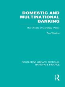 Domestic and Multinational Banking (RLE Banking & Finance) : The Effects of Monetary Policy, EPUB eBook