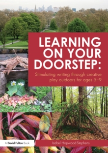 Learning on your doorstep: Stimulating writing through creative play outdoors for ages 5-9, EPUB eBook