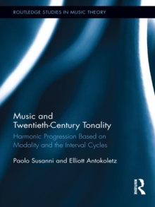 Music and Twentieth-Century Tonality : Harmonic Progression Based on Modality and the Interval Cycles, PDF eBook