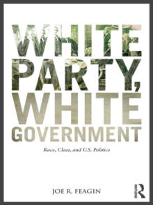 White Party, White Government : Race, Class, and U.S. Politics, PDF eBook