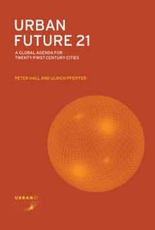 Urban Future 21 : A Global Agenda for Twenty-First Century Cities, PDF eBook