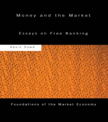 Money and the Market : Essays on Free Banking, PDF eBook