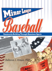 Minor League Baseball : Community Building Through Hometown Sports, PDF eBook