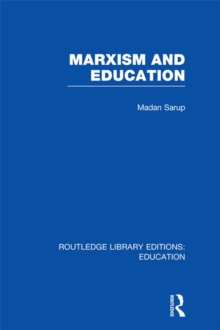 Marxism and Education (RLE Edu L) : A Study of Phenomenological and Marxist Approaches to Education, EPUB eBook