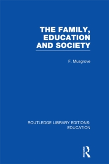 The Family, Education and Society (RLE Edu L Sociology of Education), PDF eBook