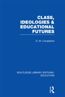 Class, Ideologies and Educational Futures, PDF eBook