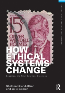How Ethical Systems Change: Eugenics, the Final Solution, Bioethics, EPUB eBook