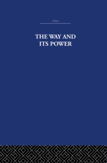 The Way and Its Power : A Study of the Tao Te Ching and Its Place in Chinese Thought, PDF eBook