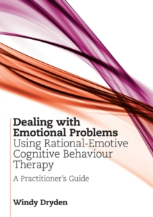 Dealing with Emotional Problems Using Rational-Emotive Cognitive Behaviour Therapy : A Practitioner's Guide, EPUB eBook
