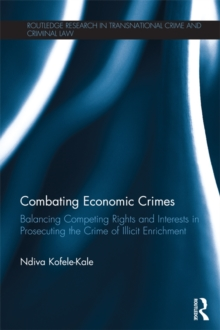 Combating Economic Crimes : Balancing Competing Rights and Interests in Prosecuting the Crime of Illicit Enrichment, EPUB eBook